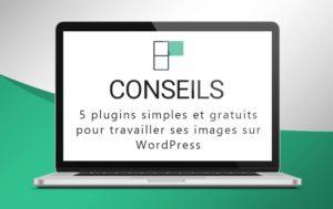 5 plugins simples et gratuits pour travailler ses images sur WordPress