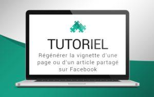 Tutoriel pour apprendre à régénérer la vignette d'une page ou d'un article partagé sur Facebook